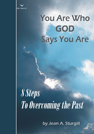 You Are Who GOD Says You Are: 8 Steps to Overcoming the Past